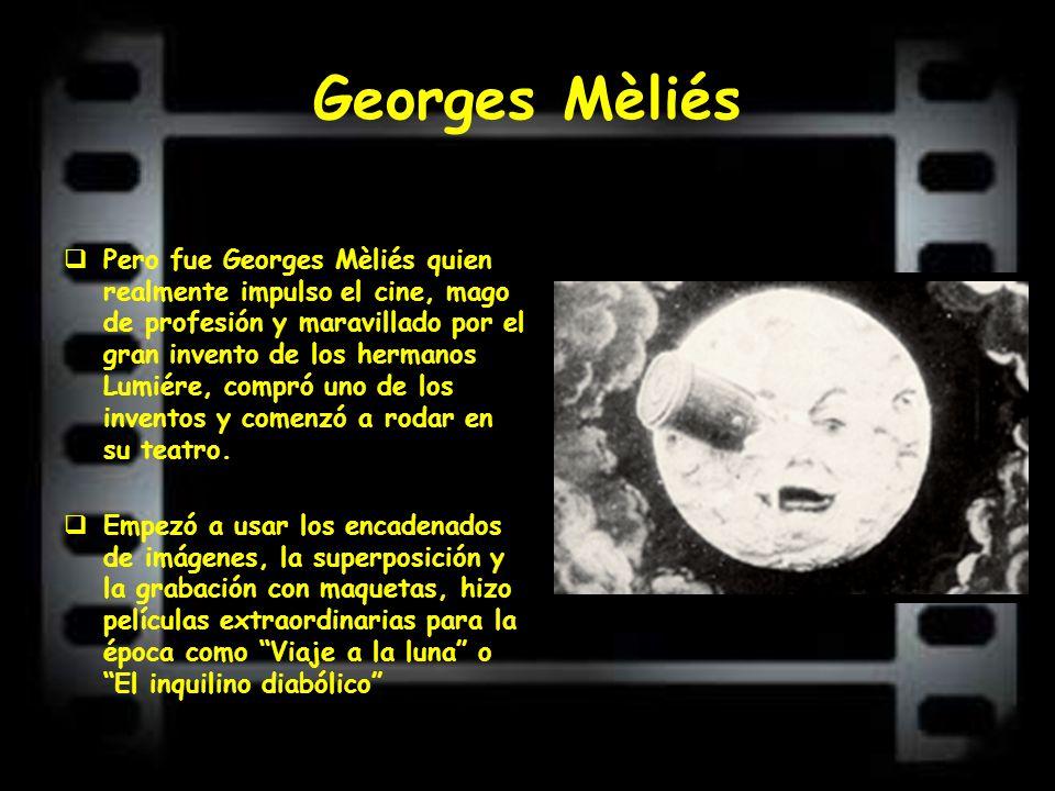 Georges Mèliés Pero fue Georges Mèliés quien realmente impulso el cine, mago de profesión y maravillado por el gran invento de los hermanos Lumiére, c