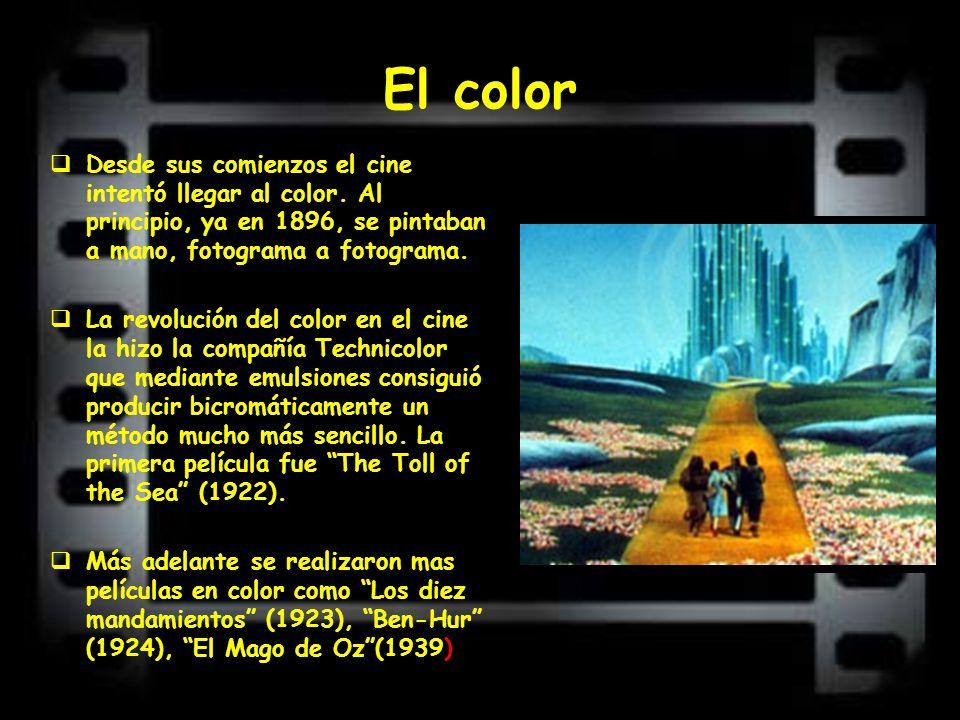 El color Desde sus comienzos el cine intentó llegar al color. Al principio, ya en 1896, se pintaban a mano, fotograma a fotograma. La revolución del c