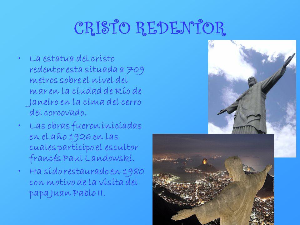 CRISTO REDENTOR La estatua del cristo redentor esta situada a 709 metros sobre el nivel del mar en la ciudad de Río de Janeiro en la cima del cerro de