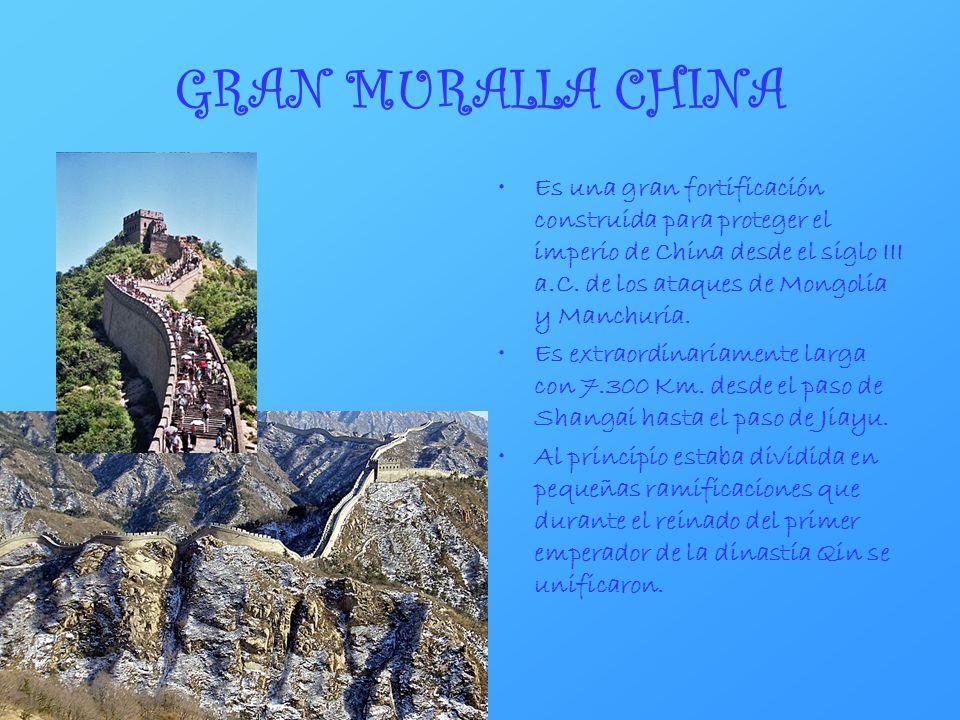 GRAN MURALLA CHINA Es una gran fortificación construida para proteger el imperio de China desde el siglo III a.C. de los ataques de Mongolia y Manchur