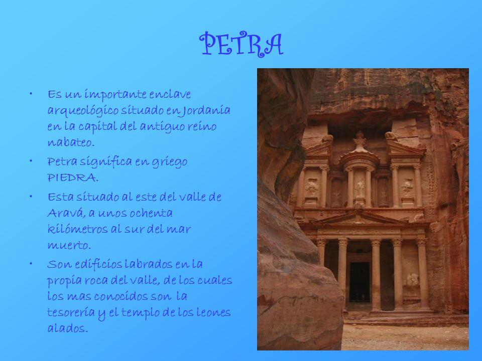 PETRA Es un importante enclave arqueológico situado en Jordania en la capital del antiguo reino nabateo. Petra significa en griego PIEDRA. Esta situad