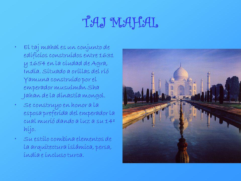 TAJ MAHAL El taj mahal es un conjunto de edificios construidos entre 1631 y 1654 en la ciudad de Agra, India. Situado a orillas del rió Yamuna constru