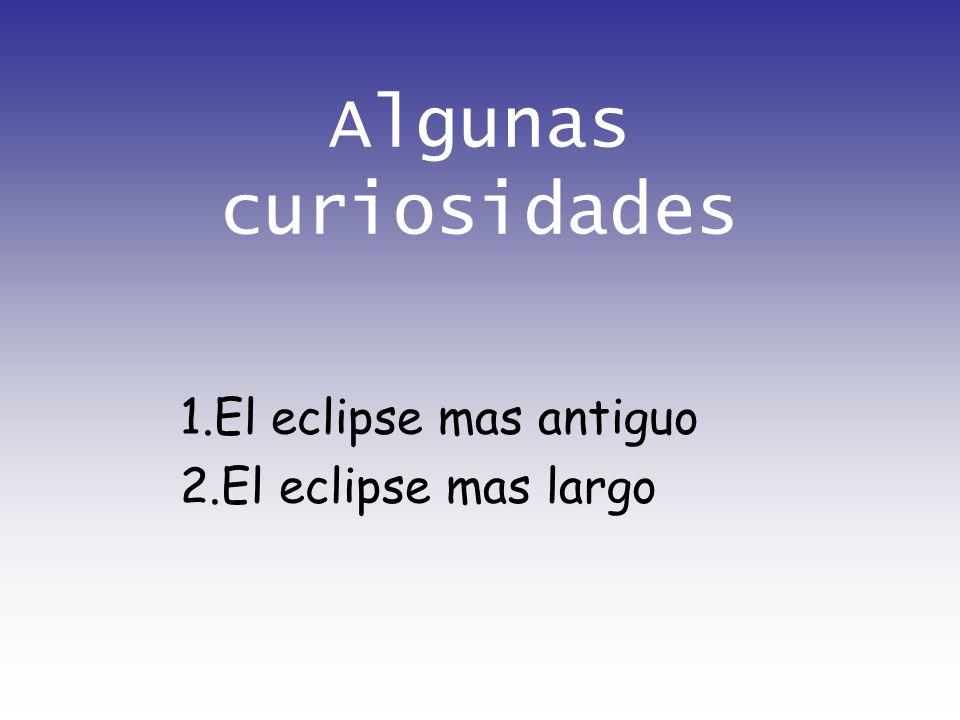 1.Eclipse más antiguo El primer eclipse del que se tiene constancia transcurrió el 3 de mayo de 1375 antes de nuestra era.