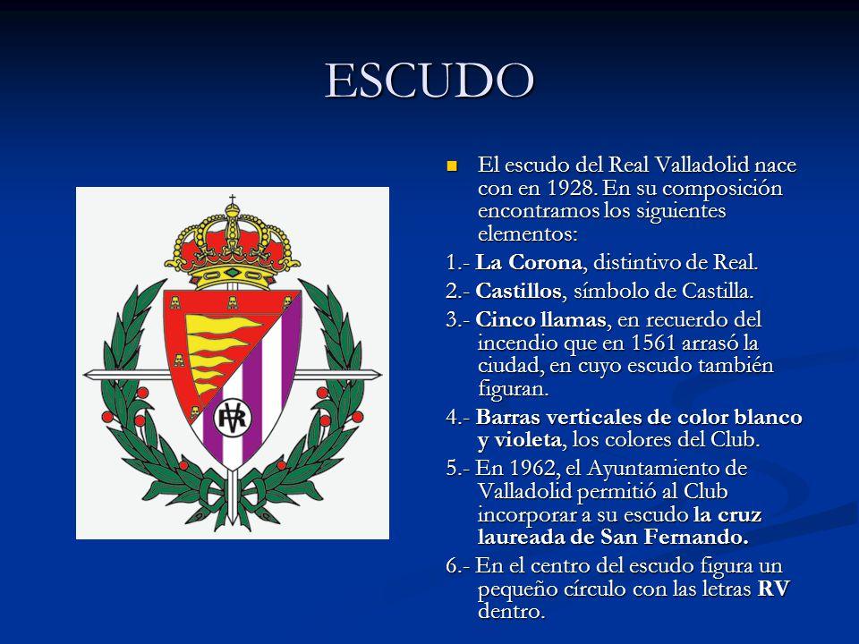 ESCUDO El escudo del Real Valladolid nace con en 1928. En su composición encontramos los siguientes elementos: 1.- La Corona, distintivo de Real. 2.-