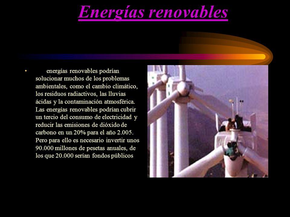Energías renovables Las energías renovables podrían solucionar muchos de los problemas ambientales, como el cambio climático, los residuos radiactivos, las lluvias ácidas y la contaminación atmosférica.