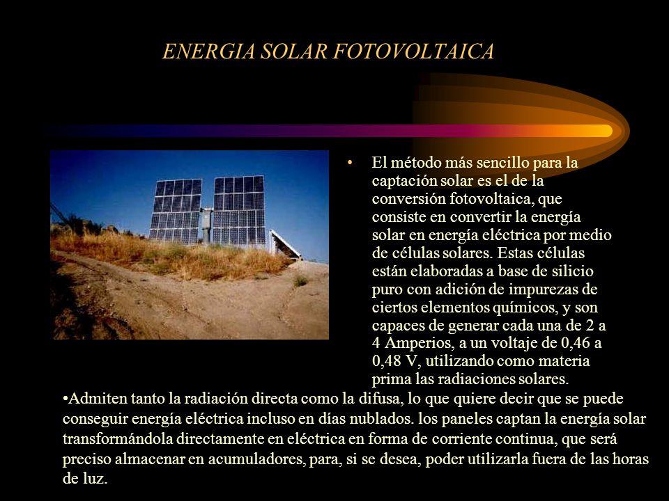 ENERGIA SOLAR FOTOVOLTAICA El método más sencillo para la captación solar es el de la conversión fotovoltaica, que consiste en convertir la energía solar en energía eléctrica por medio de células solares.