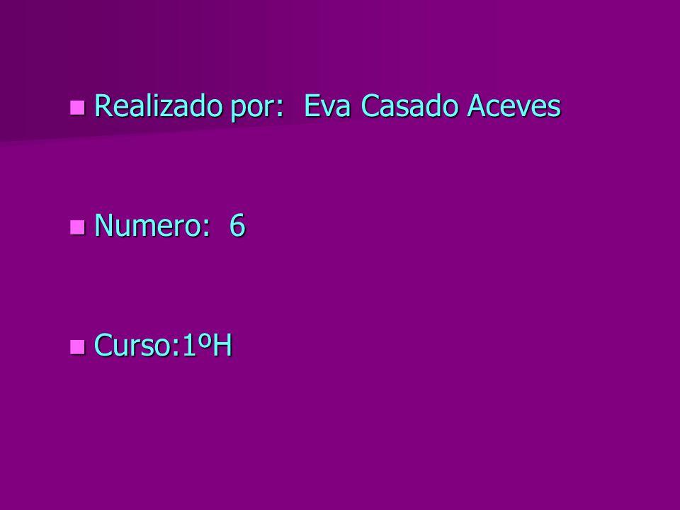 Realizado por: Eva Casado Aceves Realizado por: Eva Casado Aceves Numero: 6 Numero: 6 Curso:1ºH Curso:1ºH
