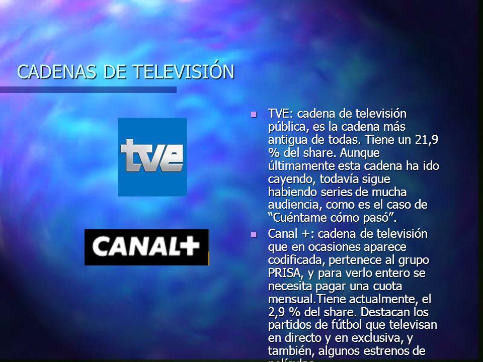 CADENAS DE TELEVISIÓN TVE: cadena de televisión pública, es la cadena más antigua de todas.