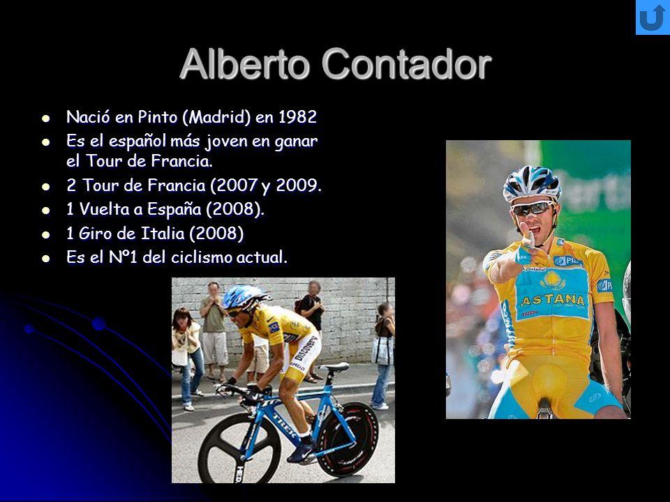 Alberto Contador Nació en Pinto (Madrid) en 1982 Nació en Pinto (Madrid) en 1982 Es el español más joven en ganar el Tour de Francia. Es el español má