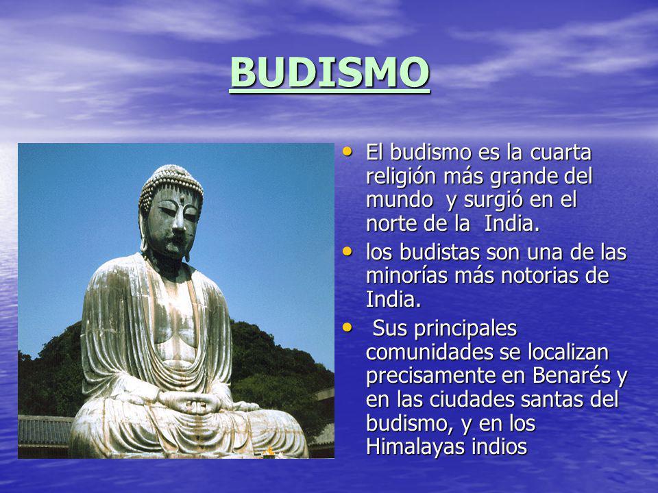 BUDISMO El budismo es la cuarta religión más grande del mundo y surgió en el norte de la India. El budismo es la cuarta religión más grande del mundo