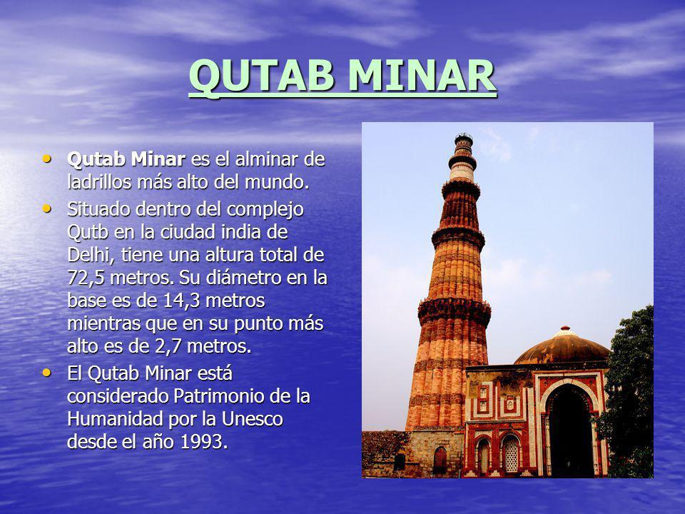 QUTAB MINAR Qutab Minar es el alminar de ladrillos más alto del mundo. Qutab Minar es el alminar de ladrillos más alto del mundo. Situado dentro del c