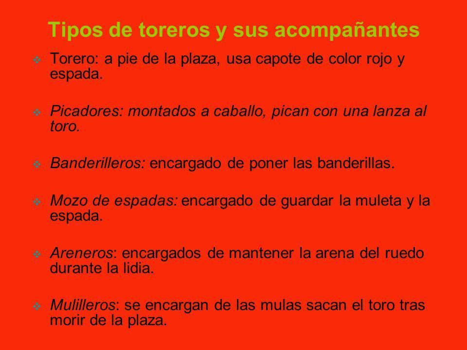 Tipos de toreros y sus acompañantes Torero: a pie de la plaza, usa capote de color rojo y espada.