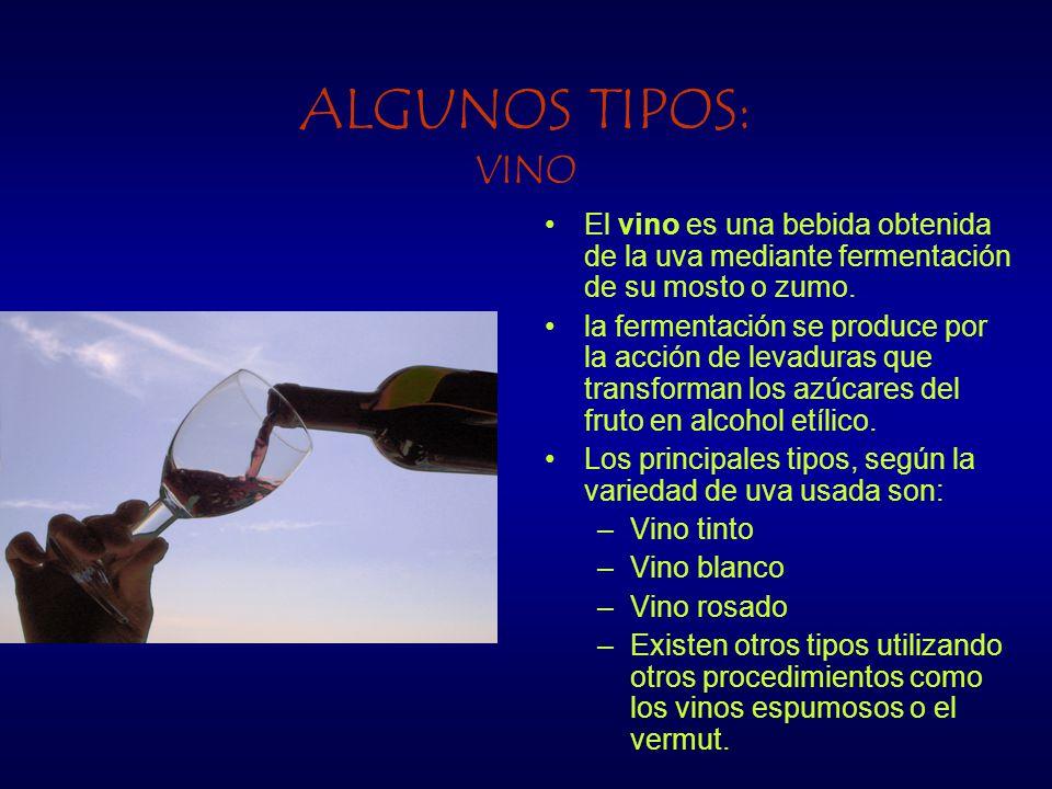 ALGUNOS TIPOS: VINO El vino es una bebida obtenida de la uva mediante fermentación de su mosto o zumo. la fermentación se produce por la acción de lev