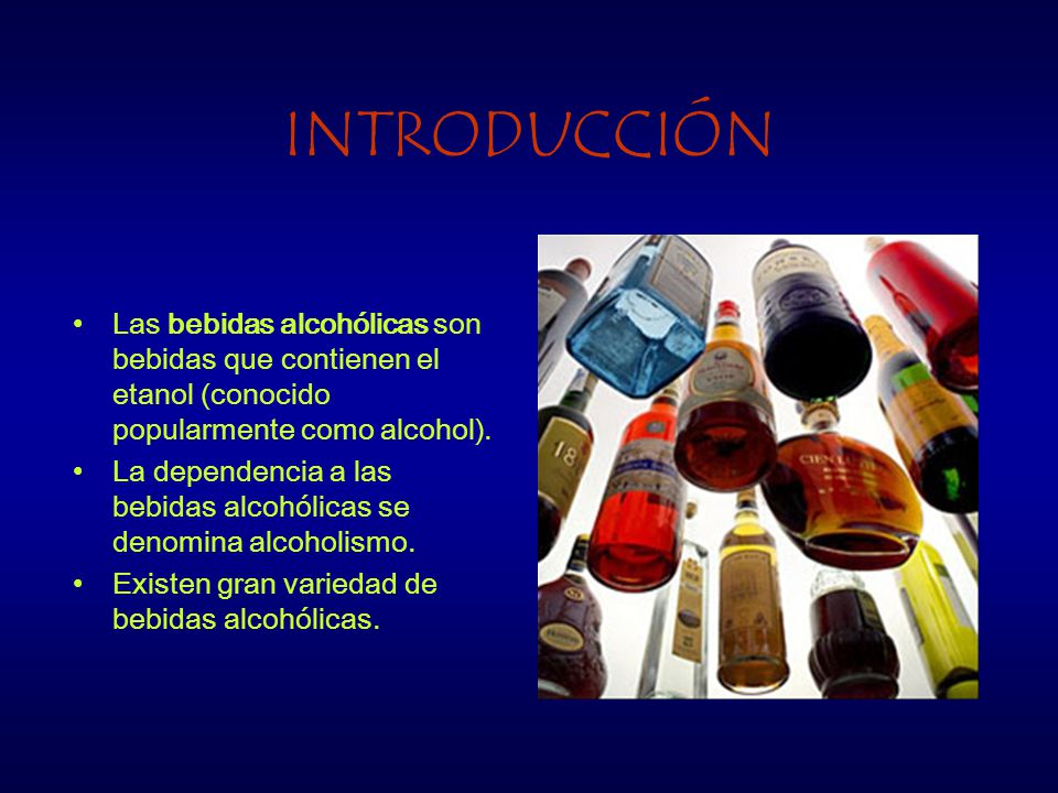 INTRODUCCIÓN Las bebidas alcohólicas son bebidas que contienen el etanol (conocido popularmente como alcohol). La dependencia a las bebidas alcohólica