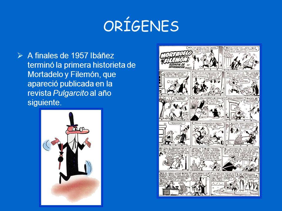 ORÍGENES A finales de 1957 Ibáñez terminó la primera historieta de Mortadelo y Filemón, que apareció publicada en la revista Pulgarcito al año siguien