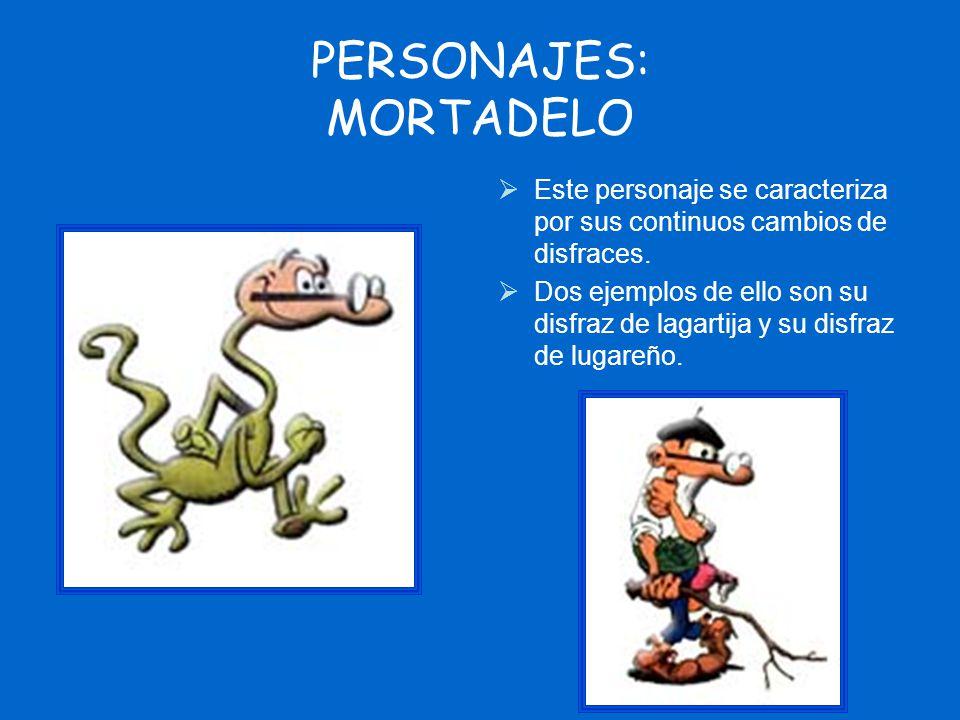 PERSONAJES: MORTADELO Este personaje se caracteriza por sus continuos cambios de disfraces. Dos ejemplos de ello son su disfraz de lagartija y su disf