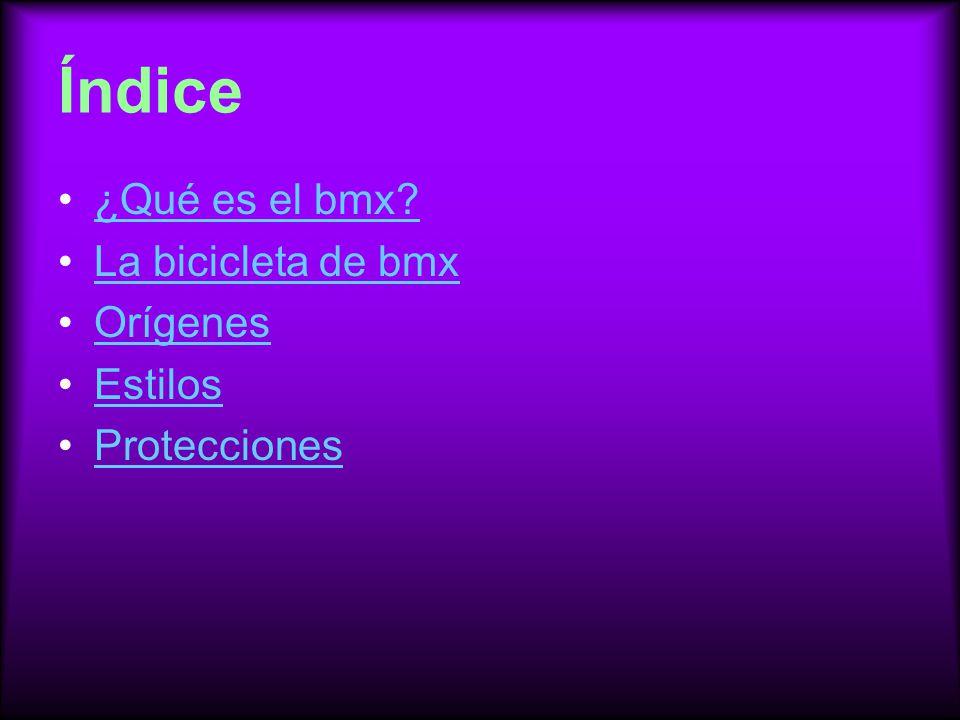 Índice ¿Qué es el bmx? La bicicleta de bmx Orígenes Estilos Protecciones