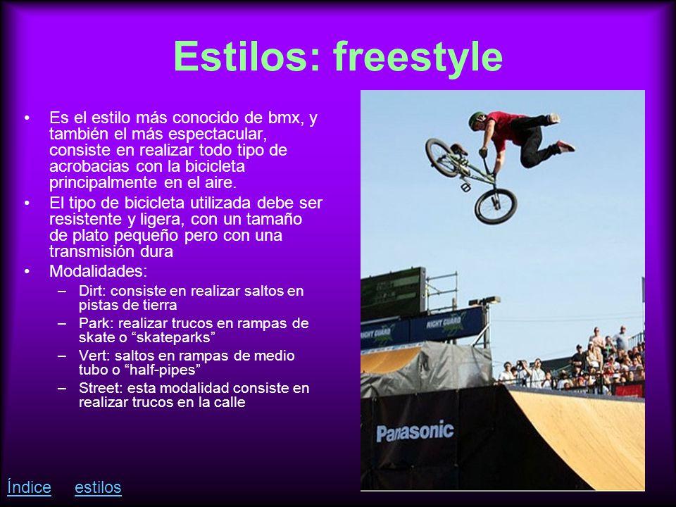 Estilos: freestyle Es el estilo más conocido de bmx, y también el más espectacular, consiste en realizar todo tipo de acrobacias con la bicicleta principalmente en el aire.