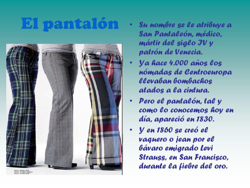 El pantalón Su nombre se le atribuye a San Pantaleón, médico, mártir del siglo IV y patrón de Venecia. Ya hace 4.000 años los nómadas de Centroeuropa