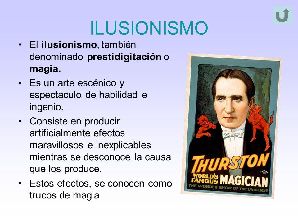 ILUSIONISMO El ilusionismo, también denominado prestidigitación o magia. Es un arte escénico y espectáculo de habilidad e ingenio. Consiste en produci