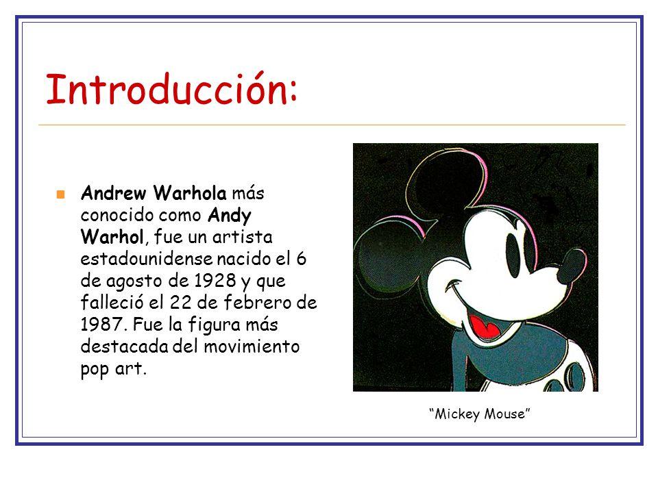 Introducción: Andrew Warhola más conocido como Andy Warhol, fue un artista estadounidense nacido el 6 de agosto de 1928 y que falleció el 22 de febrero de 1987.
