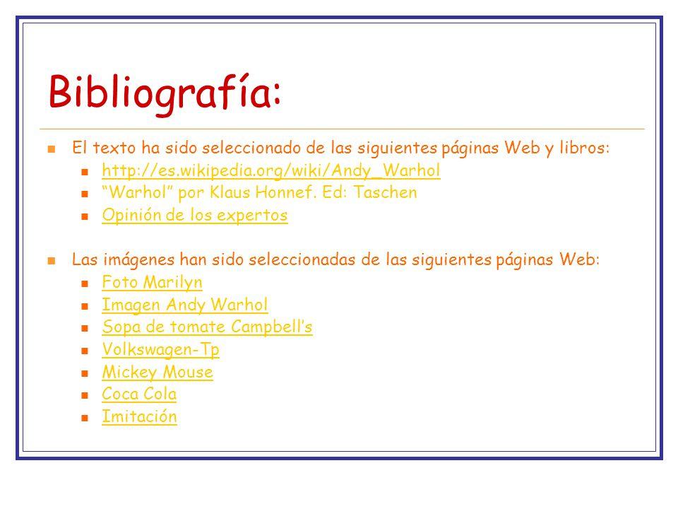 Bibliografía: El texto ha sido seleccionado de las siguientes páginas Web y libros: http://es.wikipedia.org/wiki/Andy_Warhol Warhol por Klaus Honnef.