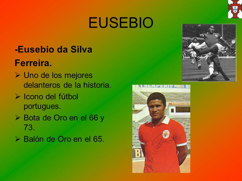 EUSEBIO -Eusebio da Silva Ferreira. Uno de los mejores delanteros de la historia. Icono del fútbol portugues. Bota de Oro en el 66 y 73. Balón de Oro