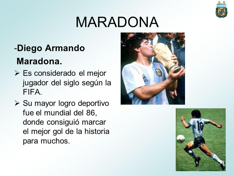 MARADONA -Diego Armando Maradona. Es considerado el mejor jugador del siglo según la FIFA. Su mayor logro deportivo fue el mundial del 86, donde consi