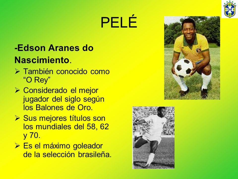 PELÉ -Edson Aranes do Nascimiento. También conocido como O Rey Considerado el mejor jugador del siglo según los Balones de Oro. Sus mejores títulos so