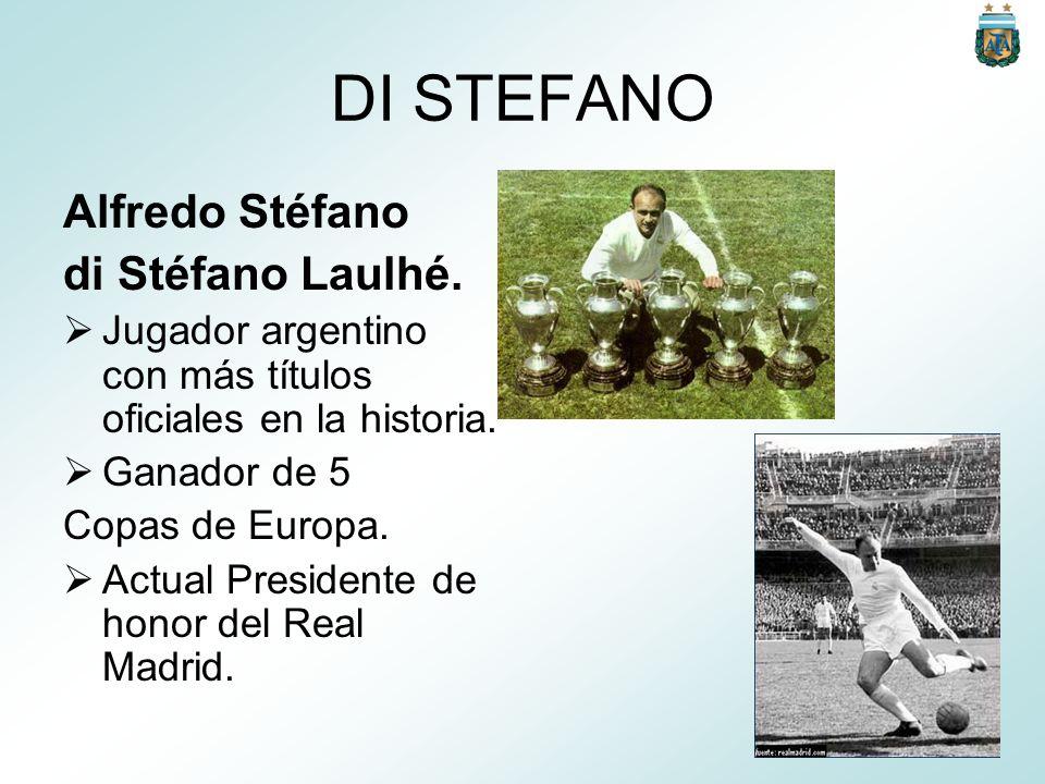 DI STEFANO Alfredo Stéfano di Stéfano Laulhé. Jugador argentino con más títulos oficiales en la historia. Ganador de 5 Copas de Europa. Actual Preside