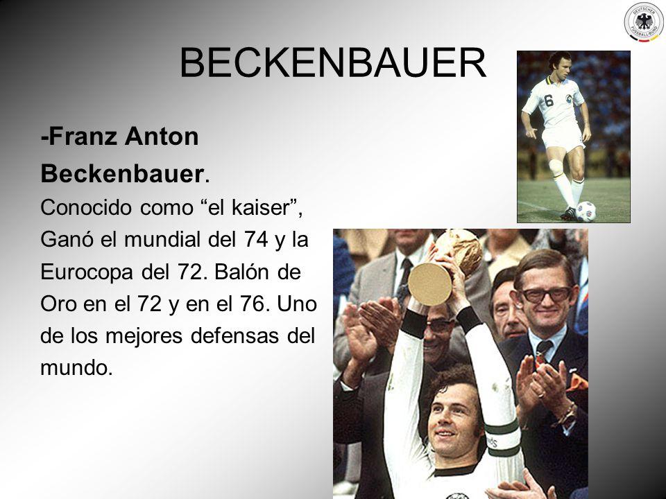 BECKENBAUER -Franz Anton Beckenbauer. Conocido como el kaiser, Ganó el mundial del 74 y la Eurocopa del 72. Balón de Oro en el 72 y en el 76. Uno de l