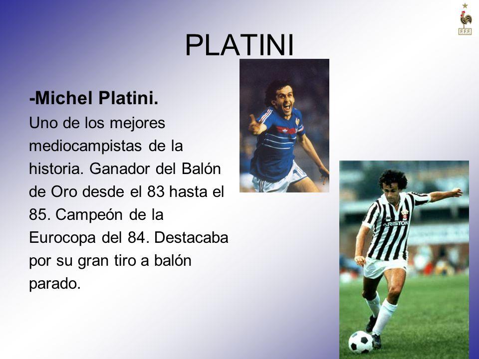 PLATINI -Michel Platini. Uno de los mejores mediocampistas de la historia. Ganador del Balón de Oro desde el 83 hasta el 85. Campeón de la Eurocopa de