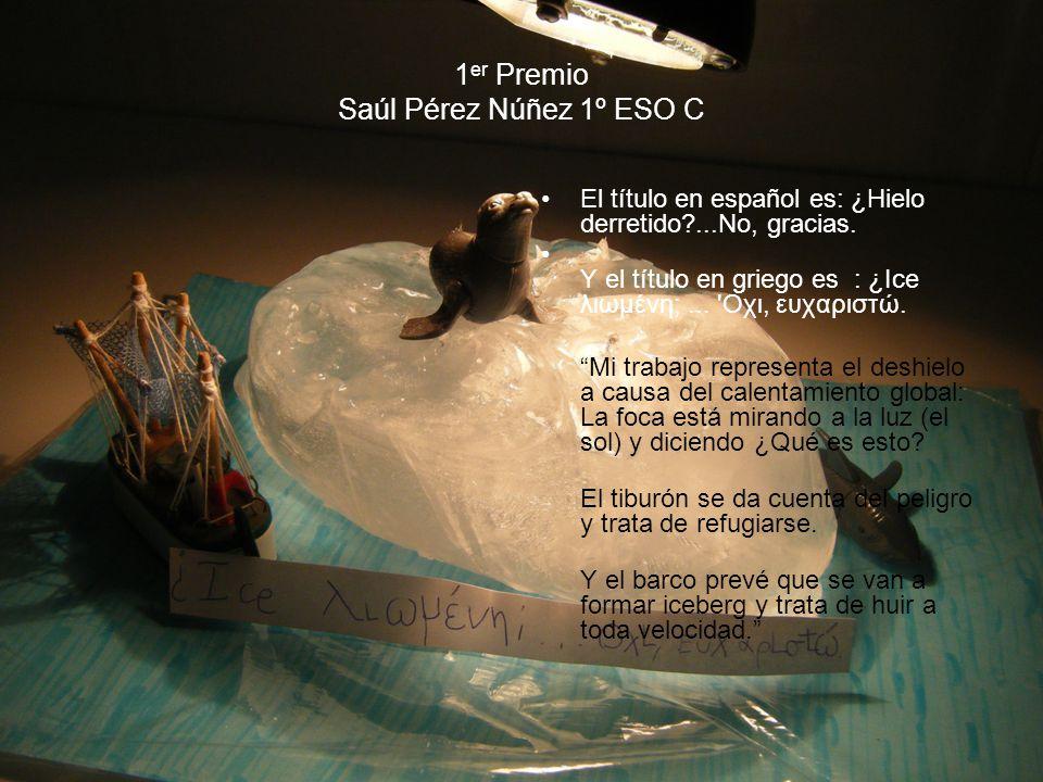 1 er Premio Saúl Pérez Núñez 1º ESO C El título en español es: ¿Hielo derretido?...No, gracias. Y el título en griego es : ¿Ice λιωμένη;... 'Οχι, ευχα