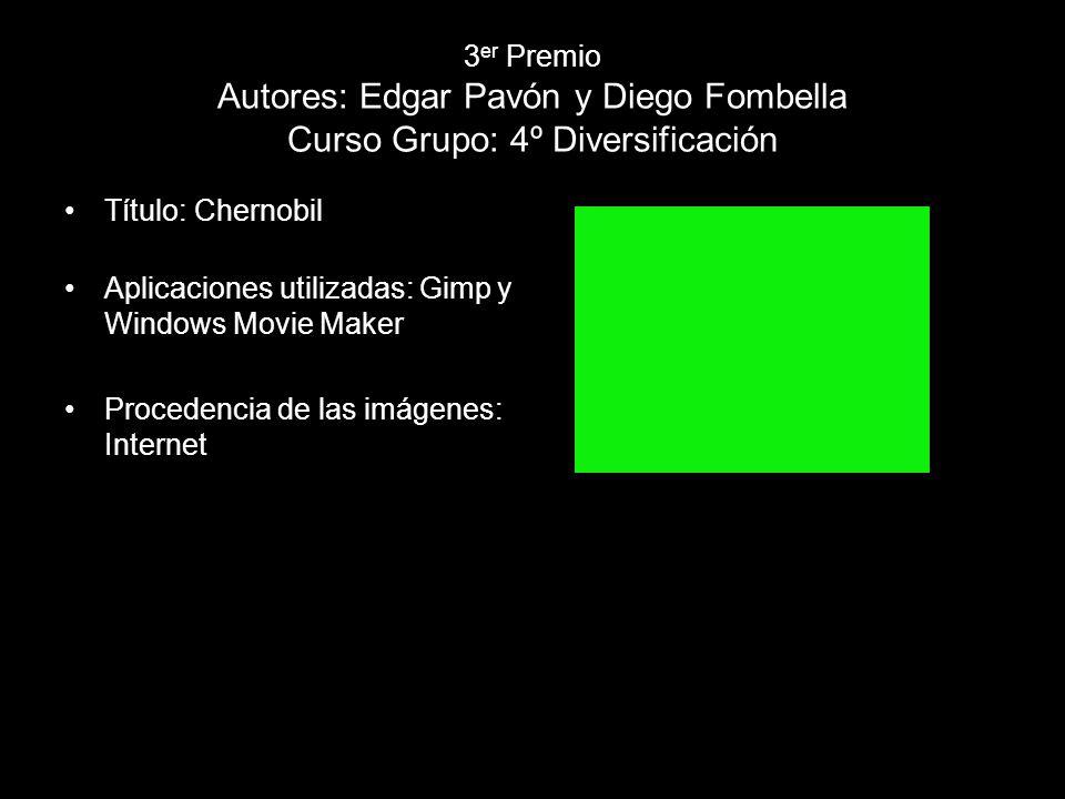 3 er Premio Autores: Edgar Pavón y Diego Fombella Curso Grupo: 4º Diversificación Título: Chernobil Aplicaciones utilizadas: Gimp y Windows Movie Make