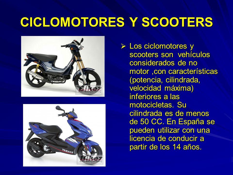 CICLOMOTORES Y SCOOTERS Los ciclomotores y scooters son vehículos considerados de no motor,con características (potencia, cilindrada, velocidad máxima