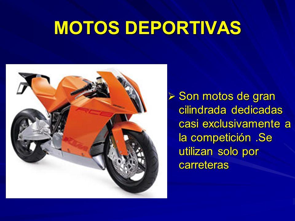MOTOS DEPORTIVAS Son motos de gran cilindrada dedicadas casi exclusivamente a la competición.Se utilizan solo por carreteras Son motos de gran cilindr