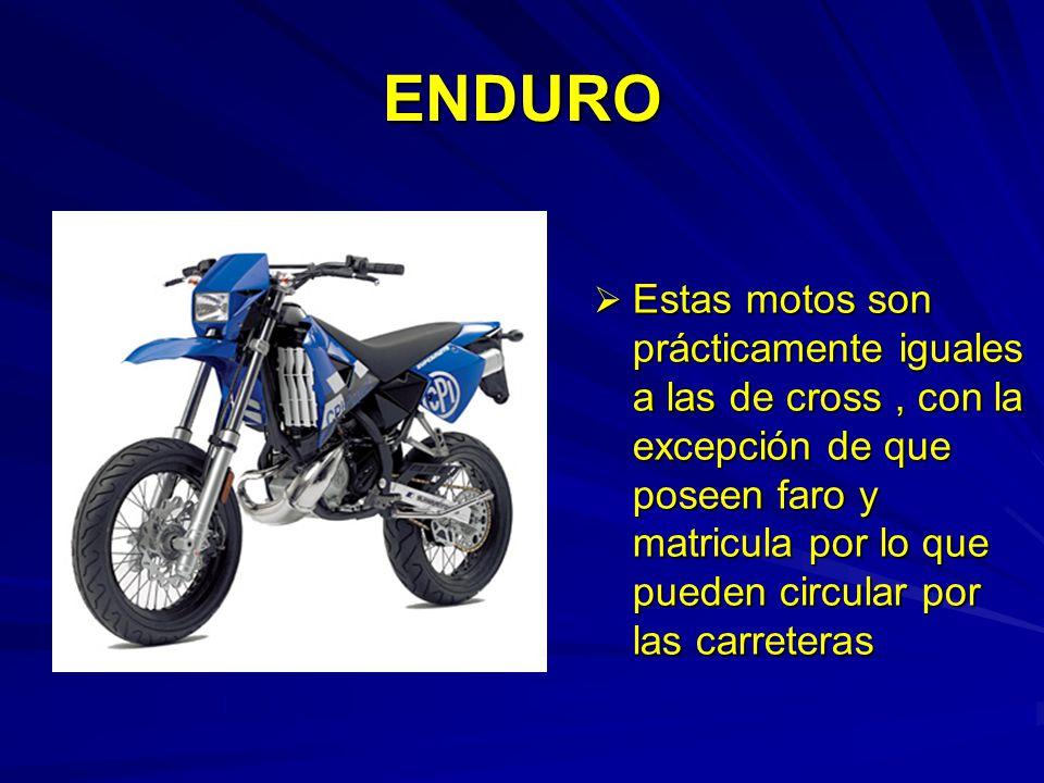ENDURO Estas motos son prácticamente iguales a las de cross, con la excepción de que poseen faro y matricula por lo que pueden circular por las carret