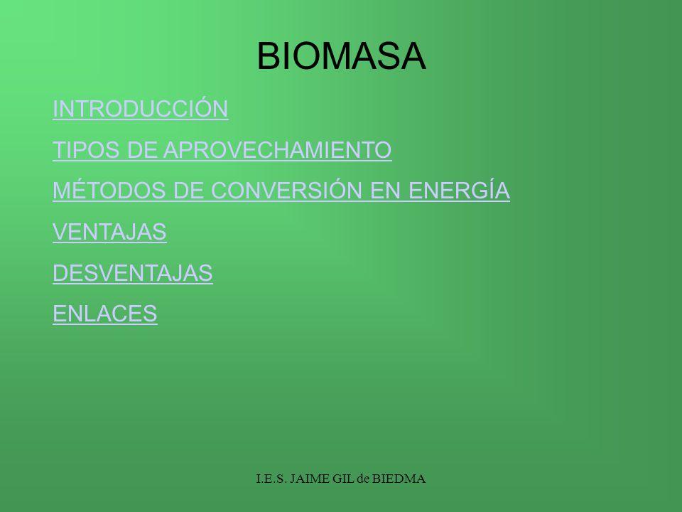 INTRODUCCIÓN TIPOS DE APROVECHAMIENTO MÉTODOS DE CONVERSIÓN EN ENERGÍA VENTAJAS DESVENTAJAS ENLACES BIOMASA