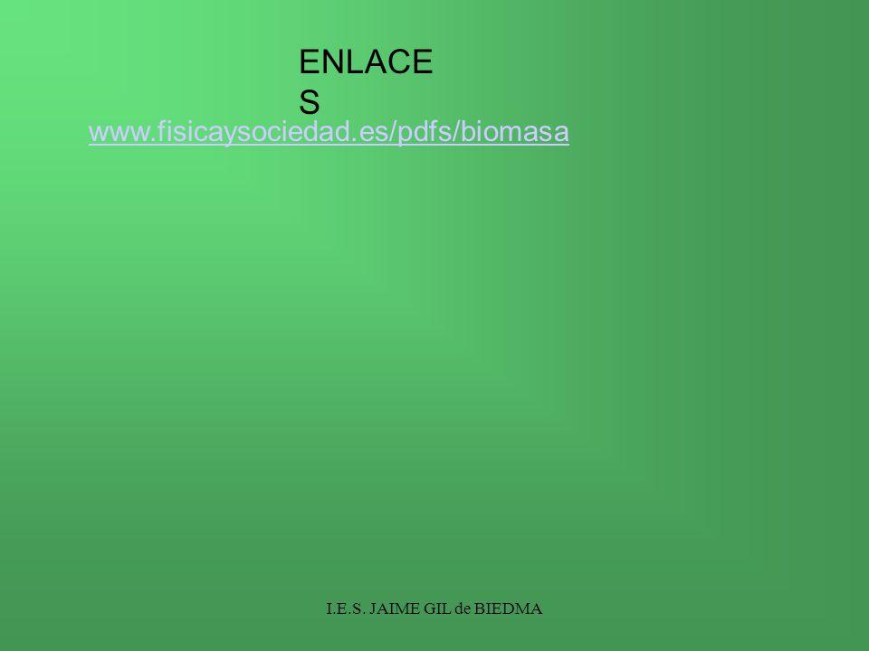 I.E.S. JAIME GIL de BIEDMA ENLACE S www.fisicaysociedad.es/pdfs/biomasa