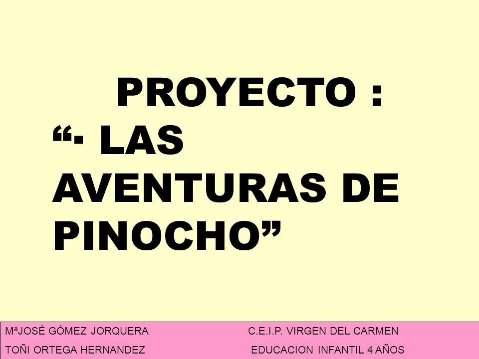 PROYECTO : · LAS AVENTURAS DE PINOCHO MªJOSÉ GÓMEZ JORQUERA C.E.I.P.