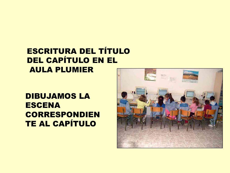ESCRITURA DEL TÍTULO DEL CAPÍTULO EN EL AULA PLUMIER DIBUJAMOS LA ESCENA CORRESPONDIEN TE AL CAPÍTULO