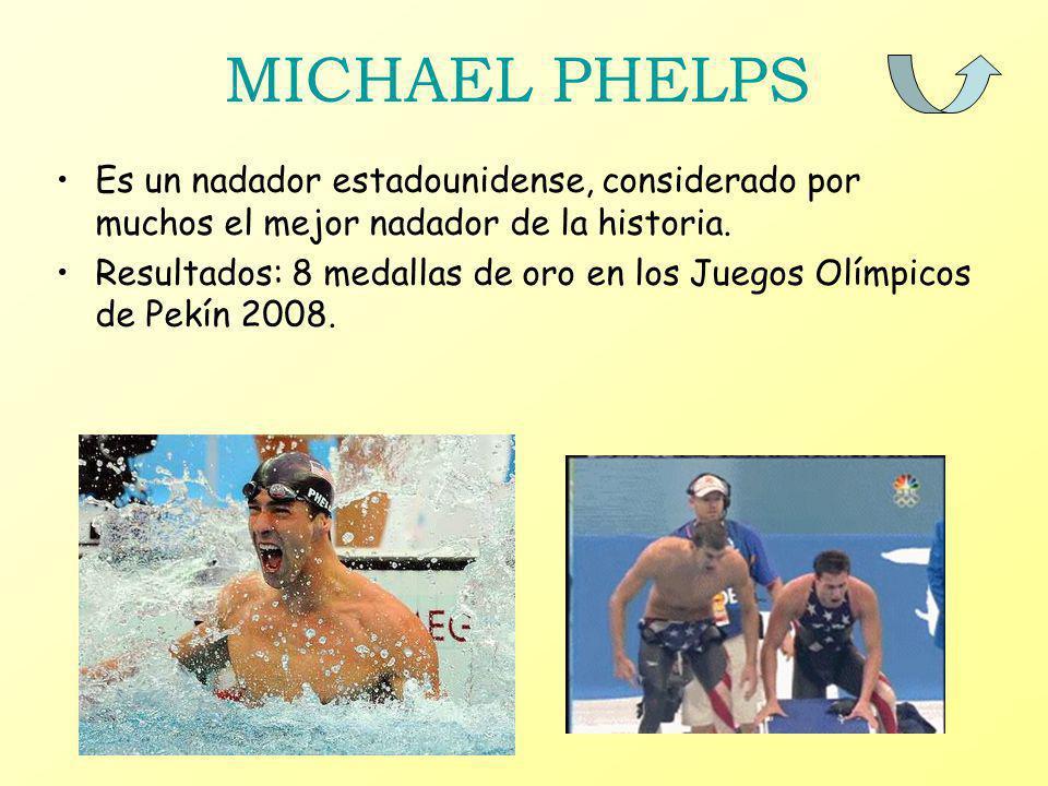 MICHAEL PHELPS Es un nadador estadounidense, considerado por muchos el mejor nadador de la historia. Resultados: 8 medallas de oro en los Juegos Olímp