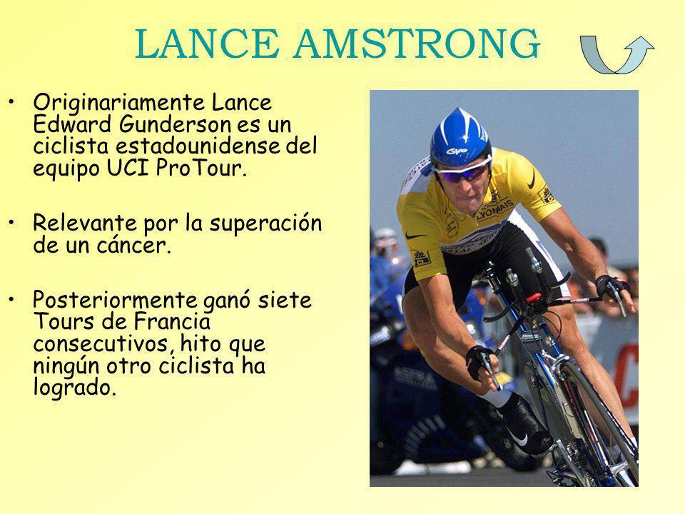 LANCE AMSTRONG Originariamente Lance Edward Gunderson es un ciclista estadounidense del equipo UCI ProTour. Relevante por la superación de un cáncer.