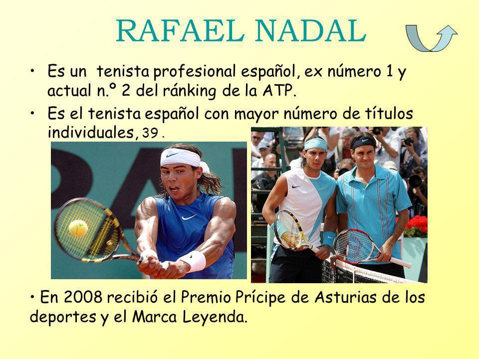 RAFAEL NADAL Es un tenista profesional español, ex número 1 y actual n.º 2 del ránking de la ATP. Es el tenista español con mayor número de títulos in