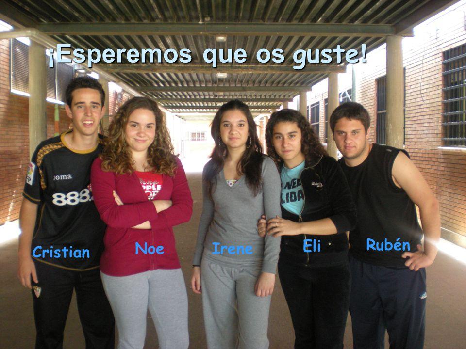 ¡Esperemos que os guste ! Cristian NoeIrene Eli Rubén