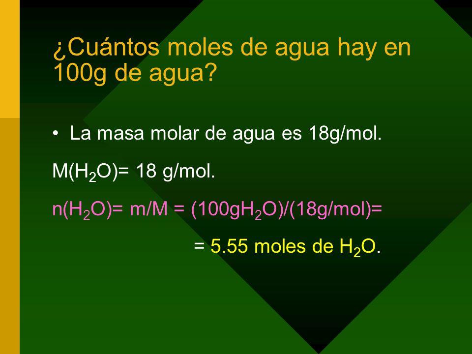 ¿Cuántos moles de agua hay en 100g de agua.La masa molar de agua es 18g/mol.