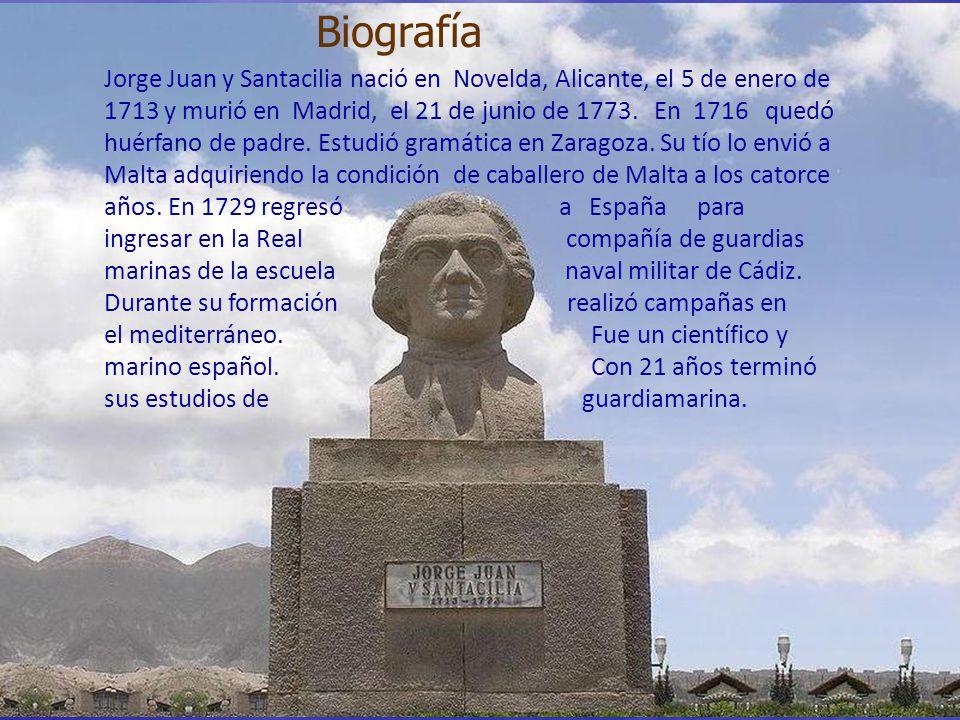 Jorge Juan y Santacilia nació en Novelda, Alicante, el 5 de enero de 1713 y murió en Madrid, el 21 de junio de 1773. En 1716 quedó huérfano de padre.