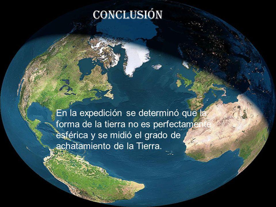 En la expedición se determinó que la forma de la tierra no es perfectamente esférica y se midió el grado de achatamiento de la Tierra.
