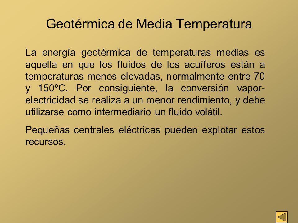 Geotérmica de Media Temperatura La energía geotérmica de temperaturas medias es aquella en que los fluidos de los acuíferos están a temperaturas menos