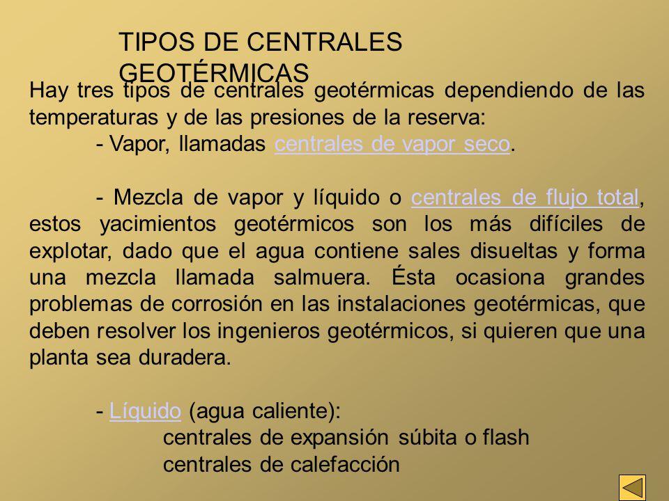 Hay tres tipos de centrales geotérmicas dependiendo de las temperaturas y de las presiones de la reserva: - Vapor, llamadas centrales de vapor seco.ce